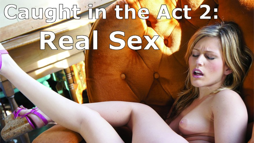 Caught in the Act 2: Real Sex